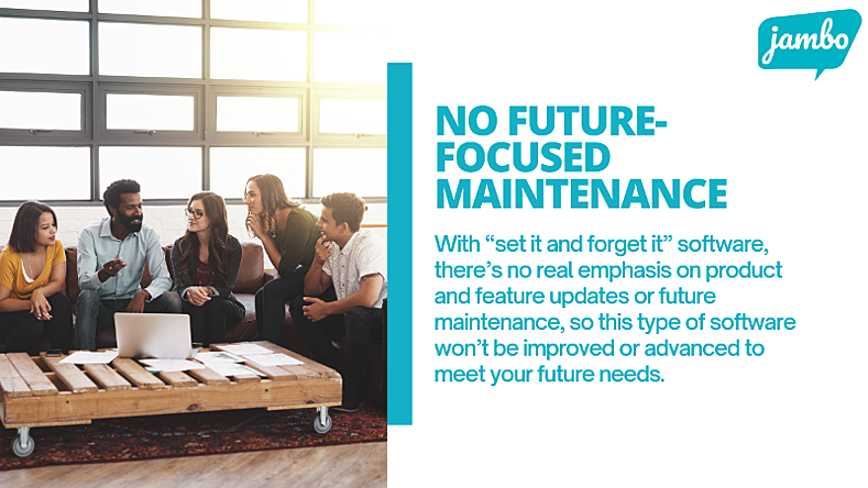 """With """"set it and forget it"""" stakeholder relationship management software, there's no real emphasis on product and feature updates or future maintenance, so this type of software won't be improved or advanced to meet your future needs."""