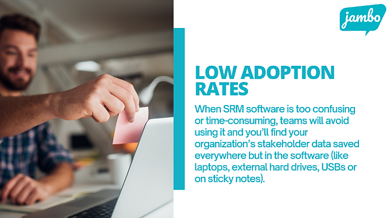 when stakeholder relationship management software is too confusing, time consuming or difficult to use, people will avoid using it and you'll see low user rates