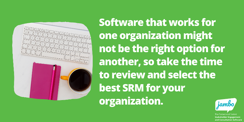 Choose stakeholder relationship management software that works best for your organization and your stakeholder engagement programs