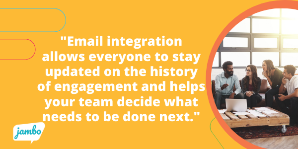 email integration in stakeholder relationship management software allows everyone to stay consistently updated on the history of engagement and helps your team decide what needs to be done next.