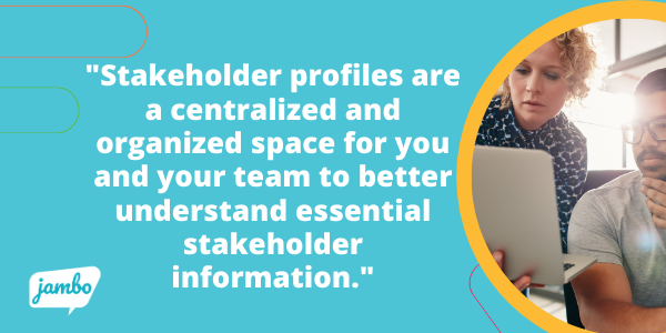 The stakeholder profiles are a centralized and organized space for you and your team to understand essential information about all communications with your stakeholders or organizations