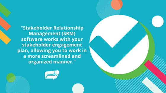 Stakeholder Relationship Management (SRM) software works with your stakeholder engagement plan, allowing you to work in a more streamlined and organized manner for stakeholder management best practices
