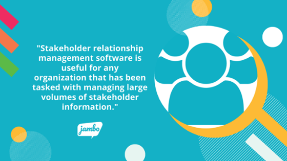 Stakeholder relationship management (SRM) software is useful for any organization that has been tasked with managing large volumes of stakeholder information to help the stakeholder management process
