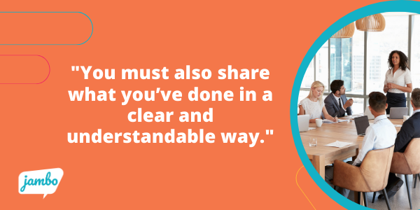Beyond making the plan, gaining buy-in and taking action to implement your ESG commitment, you must also share what you've done clearly and understandably.
