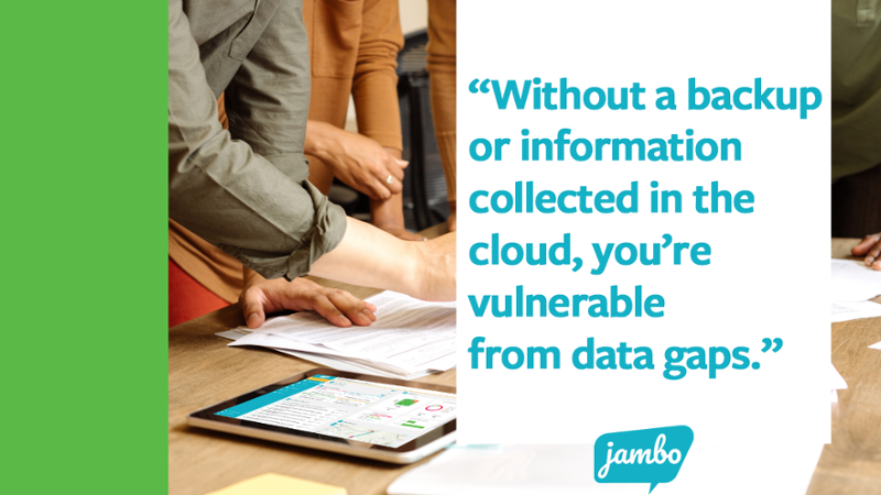"""Jambo open on a tablet with the quote """"without a backup or stakeholder information collected in the cloud, you're vulnerable from data gaps, which is risky and can destroy stakeholder relationships"""""""