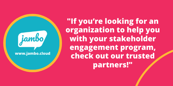 Our Stakeholder Relationship Management (SRM) software, Jambo, has teamed up with stakeholder engagement specialists who manage your stakeholder data effectively.