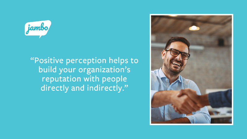"""Quote: """"Positive perception helps to build your organization's reputation with people directly and indirectly."""" with hand shaking. Important for building stakeholder relationships."""