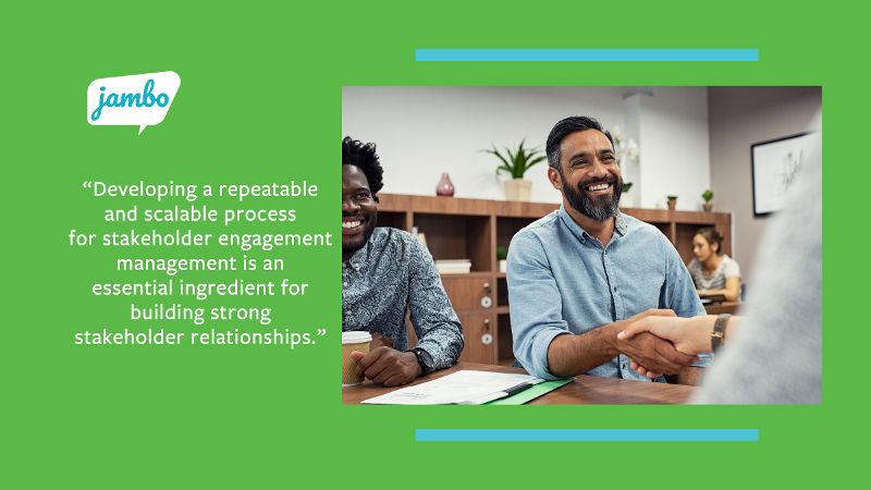 """Quote """"Developing a repeatable and scalable process for stakeholder engagement management is an essential ingredient for building strong stakeholder relationships."""" with hand shaking"""