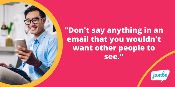 Stakeholder email tip: emails are not private. Don't say anything you wouldnt want others to see or read