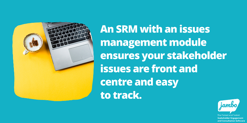 Stakeholder relationship management software with an issues management module helps with your stakeholder engagement project