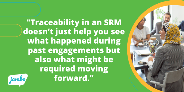 Traceability in an SRM doesn't just help you see what happened during past engagements but also what might be required moving forward.